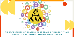 The importance of sharing your brand philosophy and vision to customers through social media
